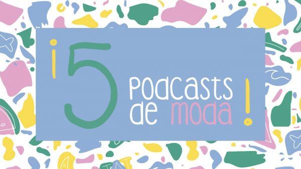 5 podcasts de moda