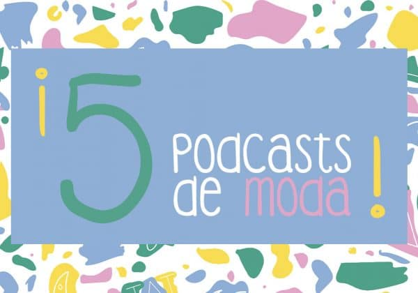 5 Podcasts de moda